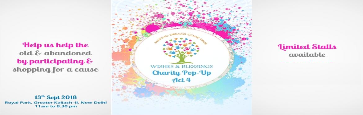 Book Online Tickets for Charity Pop Up Act 4, New Delhi. Wishes and Blessings is proud to present the 4th edition of its Annual Charity Pop Up: WB ACT 4 on Thursday, the 13th of September 2018, between 11am – 8:30pm in the heart of South Delhi at Royal Park, Greater Kailash II.  Look forw