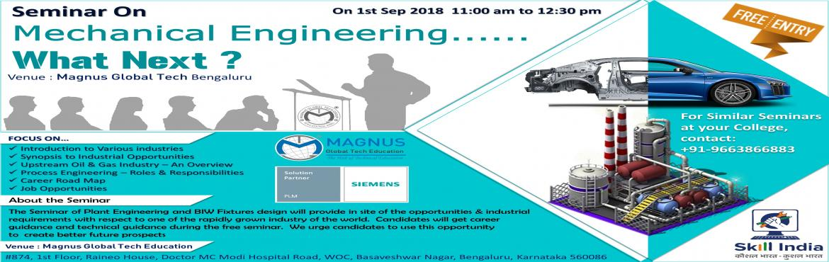 Book Online Tickets for Seminar On Mechanical Engineering...... , Bengaluru. Seminar On Mechanical Engineering......What Next FOCUS ON…   About the Seminar   The Seminar of Plant Engineering and BIW Fixtures design will provide in site of the opportunities & industrial requirements with respect to one of