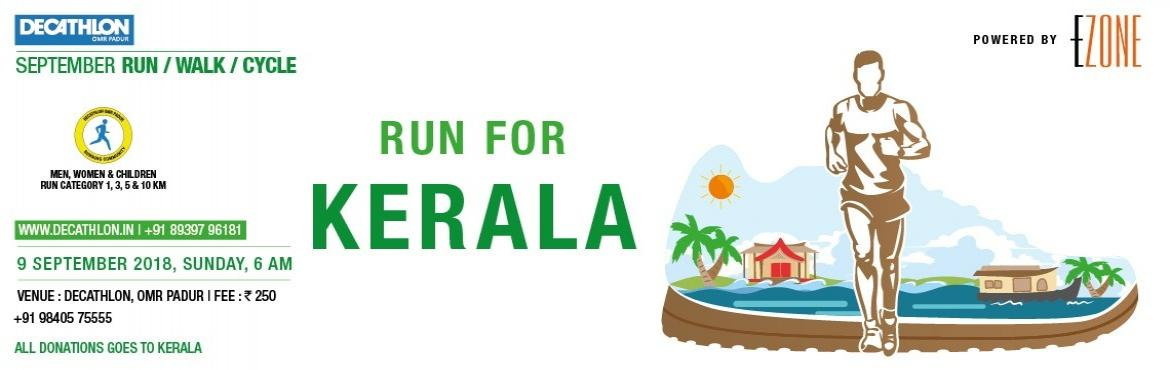 Book Online Tickets for Decathlon Run Series - Run for Kerala, Chennai.               DECATHLON OMR Padur dedicates a Run for KERALA flood victims on 9 September, Sunday 5:30 AM All Donations (in the form of ticket cost, sponsorship fee) shall go to KERALA towards rebuilding it.Men, Women, Children RUN/WALK/CYCLE for KER