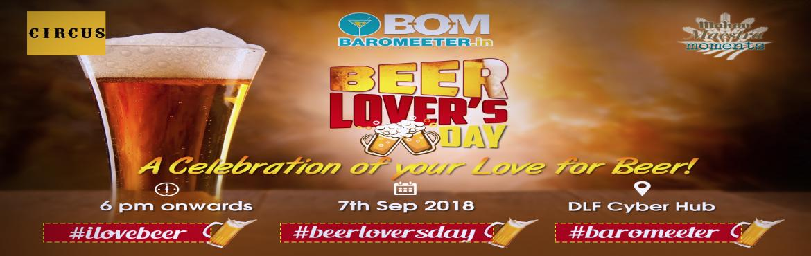 Book Online Tickets for Beer Lovers Day on 7th Sept, Gurugram. For the first time ever in the history of Delhi NCR, celebrate your love for that chilled beer! Dedicate your evening to Beer at the most happening location of Delhi NCR, at the most happening Venue of Cyber Hub    Package 1: GO SOLO BEER PASS @