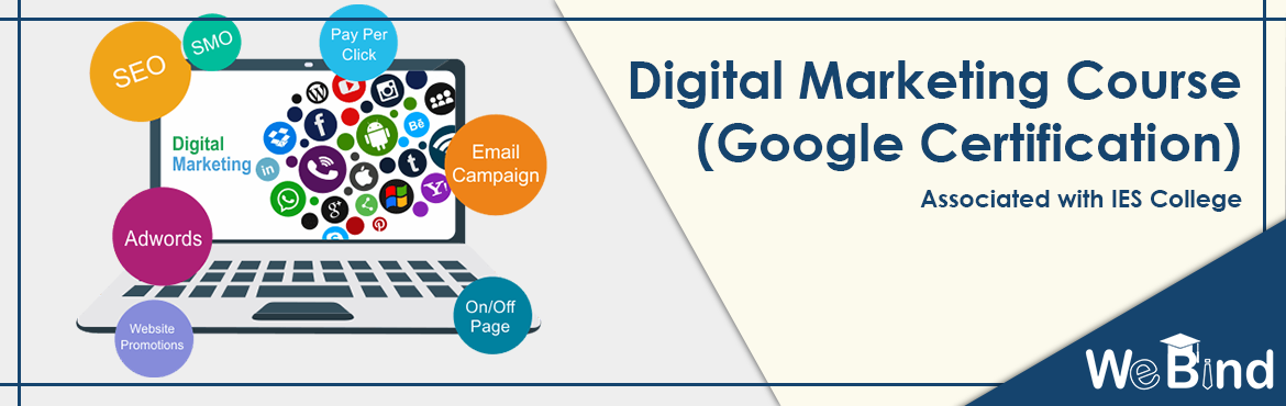 Book Online Tickets for Digital Marketing Google Certification P, Mumbai.   1 Month Digital Marketing - Google Certification Program   WeBinds 1-month Digital Marketing Course is an exclusive hybrid program curated by leading marketing strategists with a cumulative experience of 50+ years. The hybrid model gives