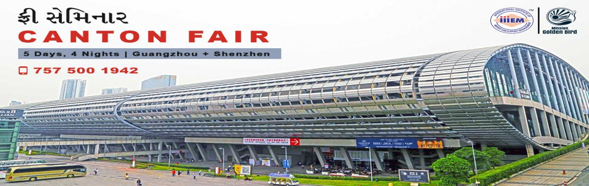 Book Online Tickets for Explore Business in China Canton Fair, Mumbai. Inclusions:-2 Nights in Guangzhou + 2 Nights in Shenzhen3 Star or 4 Star HotelsExport Import Mentor during the Market VisitsHotel / Airport transfers in Private A.C. CoachVisits:-- Shenzhen and Guangzhou- 5 Days & 4 Nights- Departure 23rd O
