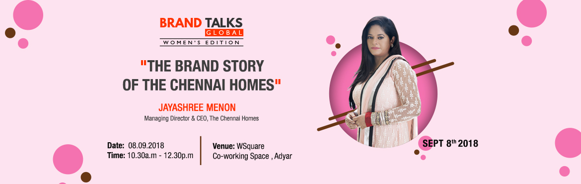 Book Online Tickets for Brand Story of The Chennai Homes, Chennai. The second edition of Brand Talks women in association with WSquare & Big Foxx, an interesting brand story shared by Mrs.Jayashree Menon - M.D & CEO of \'The Chennai Homes\'.Speaker: Mrs.Jayashree Menon - M.D & CEO - The Chennai HomesDate