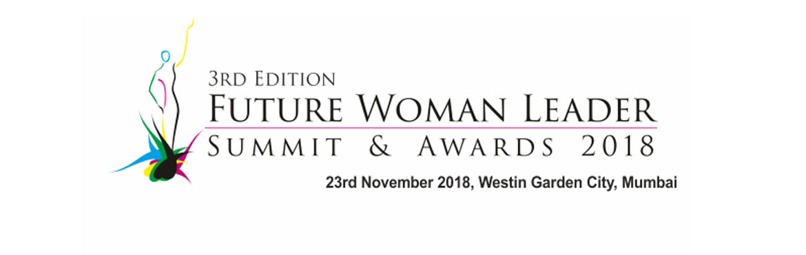 Book Online Tickets for 3rd Edition Future Woman Leader Summit a, Mumbai. We are excited to share with you that we are here again with the 3rd Edition of Future Woman Leader Summit & Awards 2018, 23rd Nov\'18 at St. Regis, Mumbai.  Empowering women, getting bright job opportunities, equal pay, discovering work lif