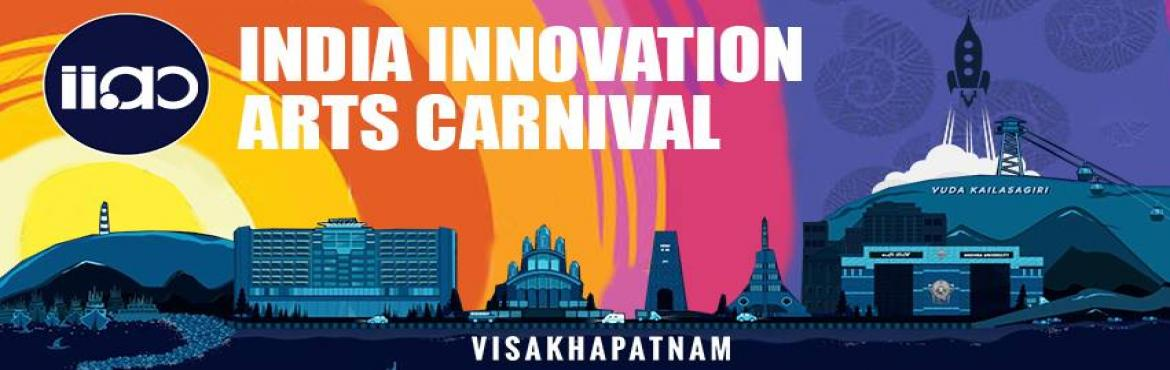 Book Online Tickets for India Innovations And Arts Carnival, Visakhapat.  India Innovations and Arts Carnival, 2018 is the first edition of an annual gathering of Innovators and Enablers which is a culmination of Interactive Workshops, Dedicated Networking Sessions with Investors over live music and dinner, A Global