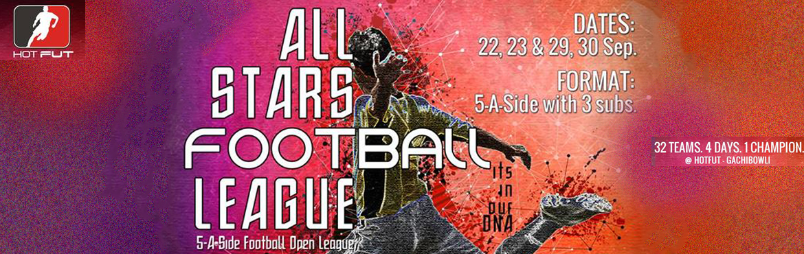 Book Online Tickets for All Stars Football League by HotFut Spor, Hyderabad.  EVENT DETAILS    • Open tournament    • Dates : 22nd, 23rd, 29th, 30th September, 2018     • Venue : HotFut Gachibowli    • 5-a-side with a maximum of 3 rolling substitutes    • Entry Fee : Rs.3
