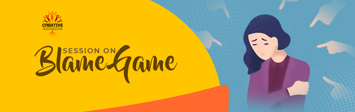 Book Online Tickets for Blame Game - Life Changing Session, Kolkata.   About The Event     Have you noticed that we always say \
