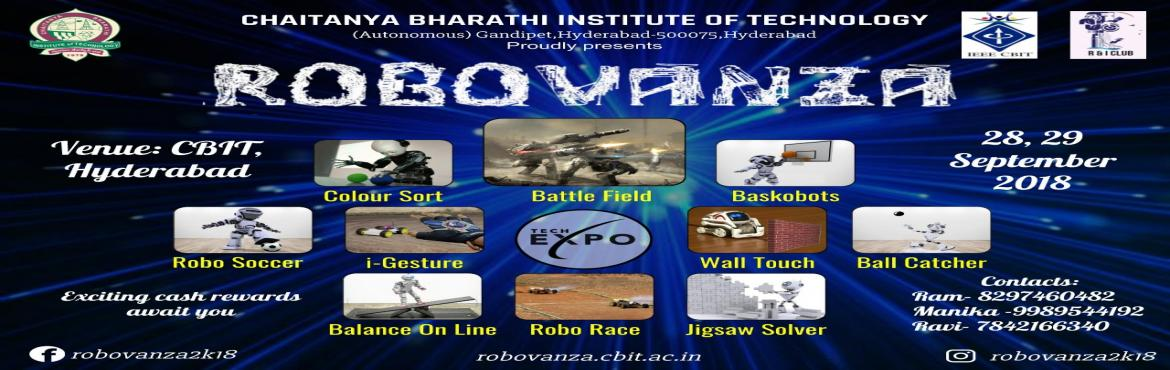 Book Online Tickets for ROBOVANZA 2018, Hyderabad.   Hello guys! We the students of Robotics & Innovation club and IEEE of CBIT, Hyderabad proudly present to you our first ever robotics fest: ROBOVANZA which consists of 10 challenging competitions to test your robotic expertise and give you