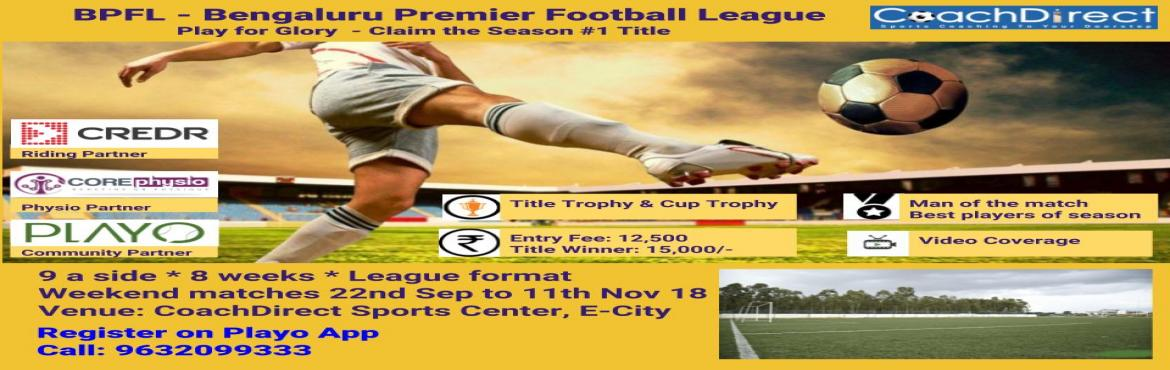 Book Online Tickets for BPFL - Bengaluru Premier Football League, Bengaluru. Announcing the 1st season of the Bengaluru Premier Football League (BPFL) at Electronic City.  An exciting league which runs for 8 weekends where the league topper wins the TITLE and prizes * 9 a side league format   * Premier football turf gro