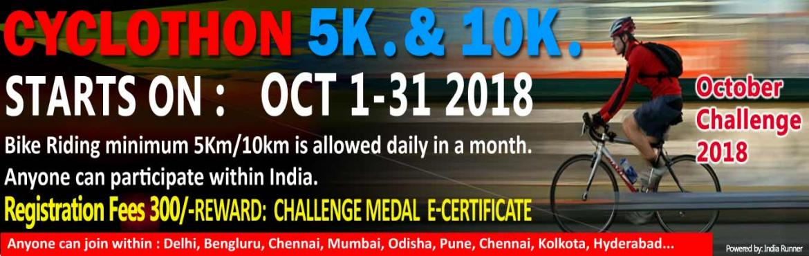 Book Online Tickets for 5K/10K Cycling Daily October Challenge, Chennai.  October Challenge 2018  5K/10K Cycling daily in a month  Complete Your Cycling in Your Own Time at Your Own Pace Anywhere in the World!  OVERVIEW   EVENT DESCRIPTION:  Cycling from any location you choose. Y
