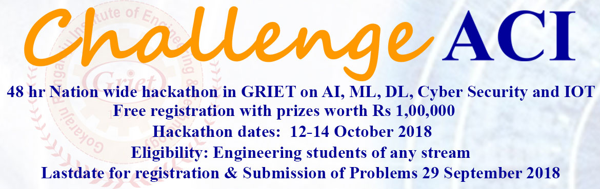 Book Online Tickets for Challenge ACI, Hyderabad.  Nation wide hackathon on AI, Machine Learning, Deep Learning, Cyber Security and IOT organized by Gokaraju Rangaraju Institute of Engineering & Technology (GRIET) in association with CDAC Hyderabad, ICS and Clove Technologies on 12-14 Octob