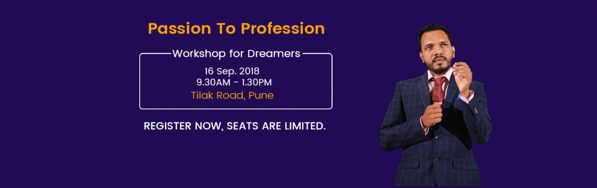 Book Online Tickets for Workshop- Passion To Profession, Pune.    When it comes to life, something, which makes it alive, is Passion. Without passion, it is impossible to get success in any field of life. Not only success, anyone can easily differentiate the experience of life, when you are engaged in