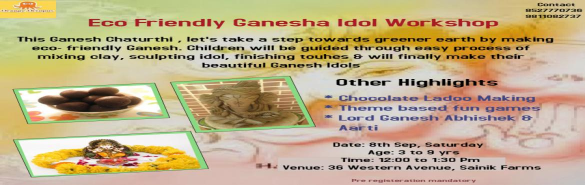 Book Online Tickets for Eco- Friendly Ganesh Chaturthi workshop , New Delhi.   Making Eco- friendly Ganesha   Ladoo Making   Theme based games   Ganesh Aarti   Ganesh Abhishek