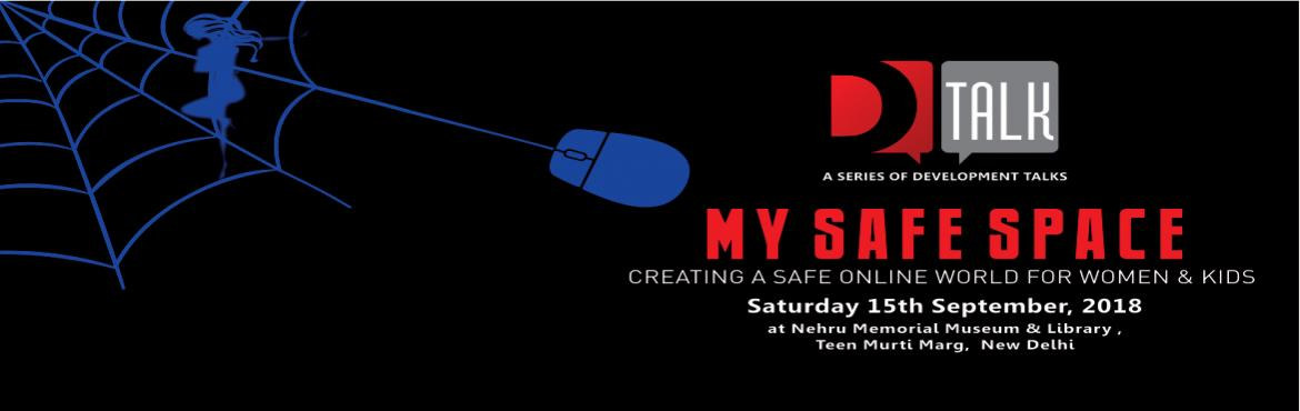 Book Online Tickets for My Safe Space -  Creating a safe online , New Delhi. D-Talk is a talk series intended to discuss social issues plaguing our society. Through this talk session, we will initiate an in-depth conversation on the grave social issues that have been long ignored while also highlight possible solutions throug