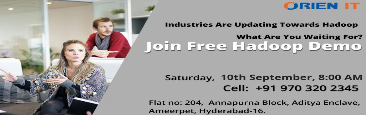 Book Online Tickets for Get The Chance To Interact With The Hado, Hyderabad.  Enroll To Attend For The Free interactive Demo Session On Hadoop by Experts At Orien IT On 10th Sept 8 AM. Also Attend For The New Batch Scheduled On The Same Day   About The Demo:   The demand for the qualified professionals in the f