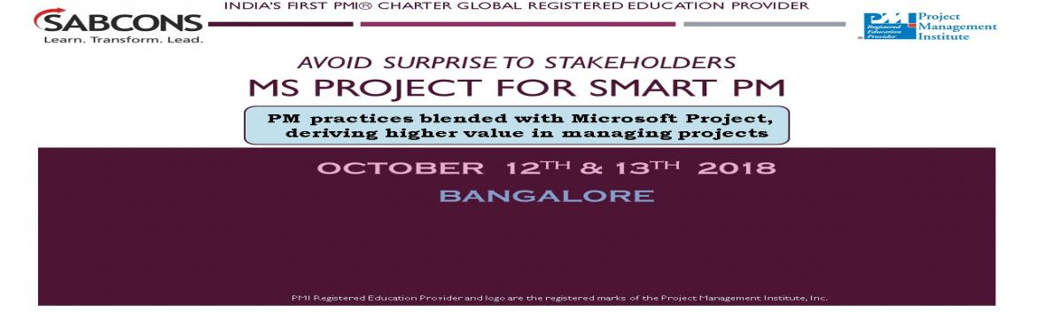 "Book Online Tickets for MS Project Training 12th - 13th October , Bengaluru.  Why ""MS Project for the smart PM"" workshop from SABCONS?    The entire workshop is based on a case-study approach. The participants are exposed to the right feature at the right time in the project life cycle. At the end o"