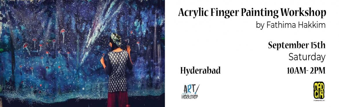 Book Online Tickets for Acrylic Finger Painting Workshop by Fath, Hyderabad.    Fathima Hakkim was born on an orthodox Muslim family. She is a graduate in architecture and working as a professor in TKM College of Architecture ,Kollam. Her first exhibition was in Kozhikode Art Gallery and then another happened at Durbar h