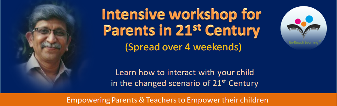 Book Online Tickets for Intensive workshop for Parents in 21st C, Pune. It's a month long workshop with total 12 hours of classroom sessions and about 28 hours of field work, at least an hour a day.  All sessions are on Sundays 30 Sep, 7, 14, 21 Oct 2018 Time: 10:00am to 1:00pm.  This 4 wee