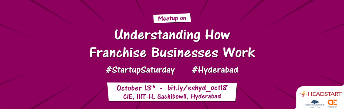 Book Online Tickets for Understanding How Franchise Business Wor, Hyderabad.   Understanding How Franchise Business Work Agenda:09:30 - Registrations begin09:30 to 10:15 - Pre-event Networking10:15 to 10:20 - About Headstart and Startup Saturday 10:20 to 10:30 - Audience Introductions10:30 to 11: 15 - Chaitanya Kuma