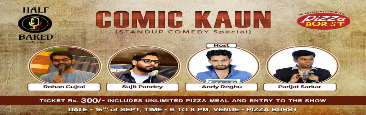 Book Online Tickets for Comic Kaun- Standup Comedy Special By Ha, Mira Bhaya. Comic Kaun- Standup Comedy Special These best in best Standup Comics make you laugh out loud while you enjoy your unlimited pizza meal at just Rs300/-Special Acts by Parijat SarkarRohan GujralSujit PandeyAndy Reghu (Host)