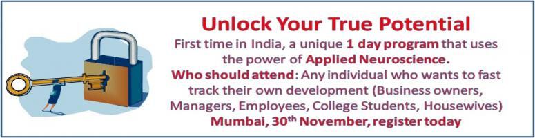 Book Online Tickets for Unlock your true potential , Mumbai. For the first time in India a unique 1 day program that uses the power of Applied Neuroscience tohelp you understand how you see the world the way you do.
