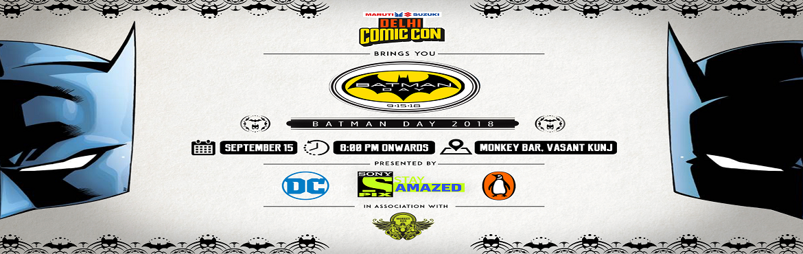 Book Online Tickets for   Comic Con India Celebrates BATMAN DAY, delhi. It's Batman time of the year! Come, join us for our annual Batman Day celebrations! Our one day of the year to go crazy with Batmania!   Free Entry*  Enjoy tons of surprises and giveaways lined up at the party, plus awesome cosplay, c