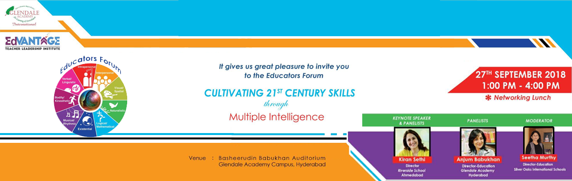 Book Online Tickets for Cultivating 21st Century Skills through , Hyderabad.  Cultivating 21st Century Skills through Multiple Intelligence   We take great pleasure in inviting you on behalf of Edvantage Teacher Leadership Institute to the Educator's Forum on Multiple Intelligences. The event will compris