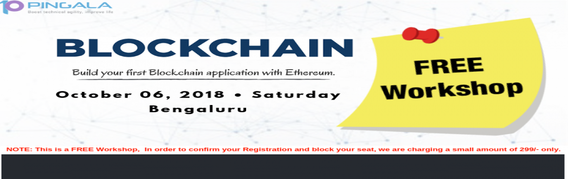 Book Online Tickets for Blockchain  Hands-on introductory worksh, Bengaluru. PINGALA SOFTWARE is organizing a Half day introductory Hands-On Blockchain workshop on 06 Oct\'18 in Bengaluru Blockchain is a revolution and it is the future technology, world is moving towards decentralization, you should too.