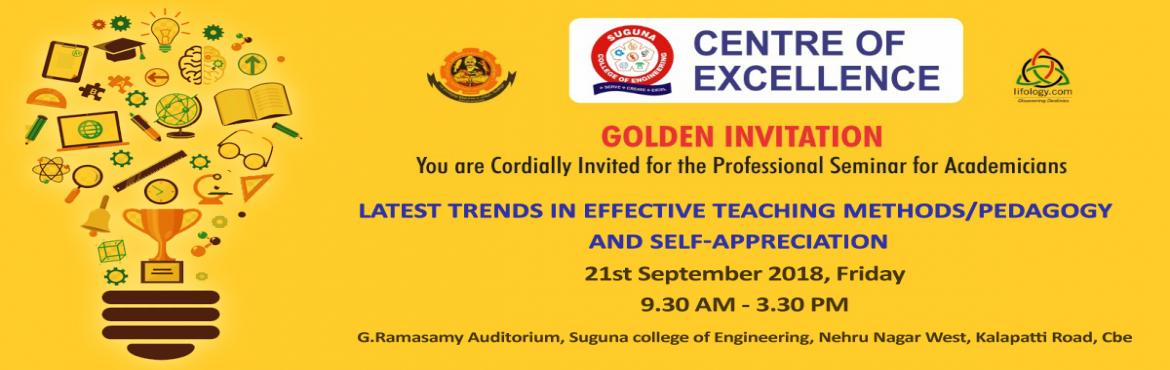 Book Online Tickets for Latest Trends in Effective Teaching Meth, Coimbatore.   Greetings from Centre of Excellence by Suguna College of Engineering, Coimbatore!   You are cordially invited for the Professional Seminar for academicians onLatest Trends in Effective Teaching Methods/Pedagogy & Self-Appreciation &nb