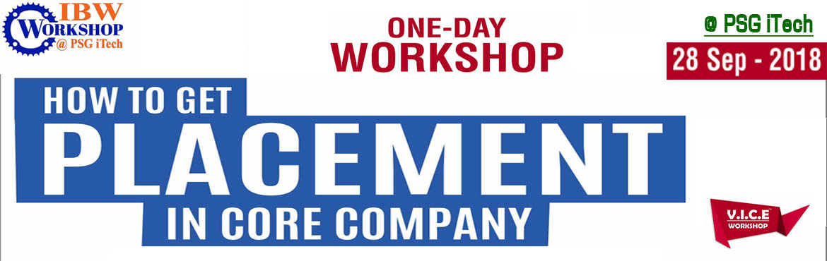 Book Online Tickets for Workshop on Placement, Coimbatore.  How to Get Placed in the Core Companies...   A One-Day Workshop on Preparation for Core Company Placements at PSG Institute of Technology and Applied Reasearch, Neelambur, Coimbatore at 28th Sep 2018.   This is an activity based works
