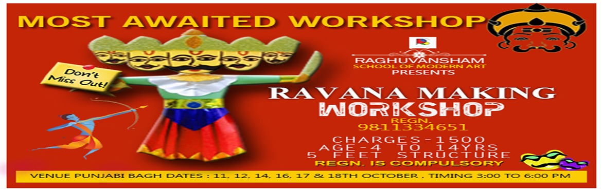 Book Online Tickets for Ravana Making Workshop , Delhi.  Raghuvansham School Of Modern Art's  MOST AWAITED WORKSHOP  RAVANA MAKING WORKSHOP  Date – 11th, 12th, 14th, 16th, 17th & 18th October  Timings – 3 to 6 pm  Age – 4 to 14 years  C