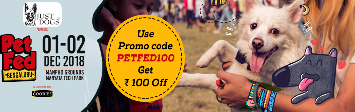 Book Online Tickets for  Pet Fed Bengaluru 2018, Bengaluru. Event name: Pet Fed Bengaluru 2018 Brief Synopsis: India\'s Biggest Pet Festival #PetFed2018 is finally in Bangalore to give all the pet lovers and pet parents the Cutest Weekend of the year! Join in with or without your furry friends as we hav