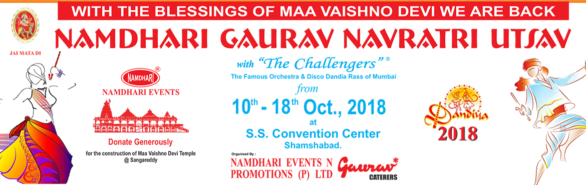 Book Online Tickets for Namdhari Gaurav Navratri Utsav 2018, Hyderabad. Namdhari Gaurav Navratri Utsav 2018  Hyderabad a multicultural, multilingual known for its royal past, opens its arms to one and all from all parts of the world to explore and enjoy its culture.  Namdhari Events N Promotions Pvt.