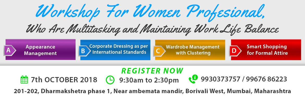 Book Online Tickets for Dress for Success, Mumbai. Dress for SuccessWorkshop for Women Professionals   On 7th October- Saturday- in Borivali   PERSONALITY MATTERS   YOUR APPEARANCE HAS THE POWER TO MAKE OR BREAK YOUR IMAGE.   TRAINED OVER 2000 WOMEN IN LAST 6 MONTHS.   DON&rs