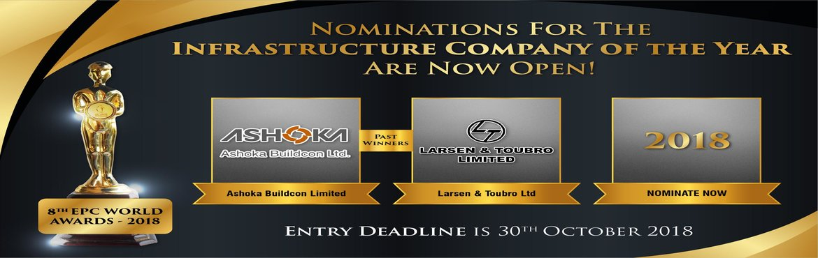 Book Online Tickets for Nominations For The Infrastructure Compa, New Delhi. EPC WORLD AWARDS 2018  Nominations For The Infrastructure Company Of The Year Are Now Open!  Entry Deadline Is 30th October 2018  Past Winners!Ashoka Buildcon LimitedL&T Technology Services Limited  EPC World Awardsc