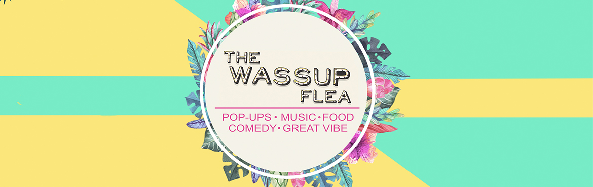 Book Online Tickets for The Wassup Flea - 18 Baner Edition, Pune.  We are back with Season 5 of The Wassup Flea Pune\'s Most Loved Flea in Baner.18th Edition ,Brand New Venue in West Pune ,Over 50,000 sq ft of Event Space,150 Pop Up Shops , Yummy food and Great Entertainment with Live Bands, Dance Wo