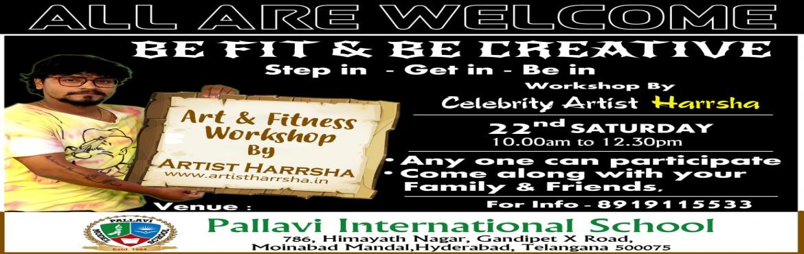 Book Online Tickets for Be Fit  Be Creative, HYDERABAD. Step in - Get in - Be in Workshop by Celebrity ArtistHarsha