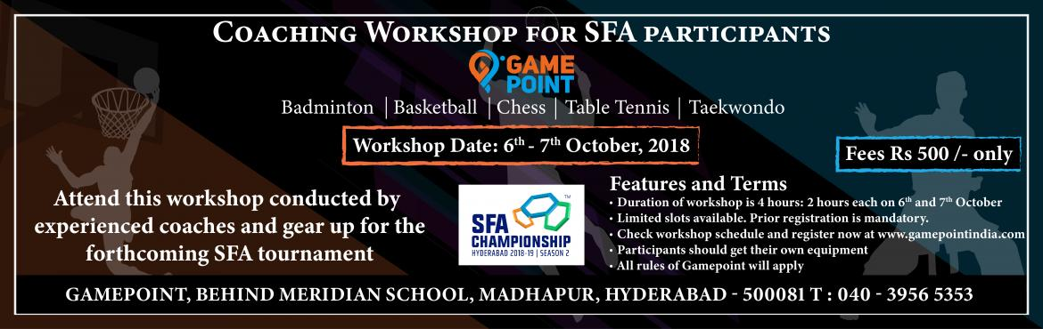 Book Online Tickets for Coaching Workshop for SFA participants a, Hyderabad. Coaching Workshop for SFA Participants at Gamepoint on 6-7th October, 2018. Attend this workshop conducted by experienced coaches and gear up for the forthcoming SFA tournament Sport wise schedule for the workshop (6th and 7th October) 1) Table Tenni