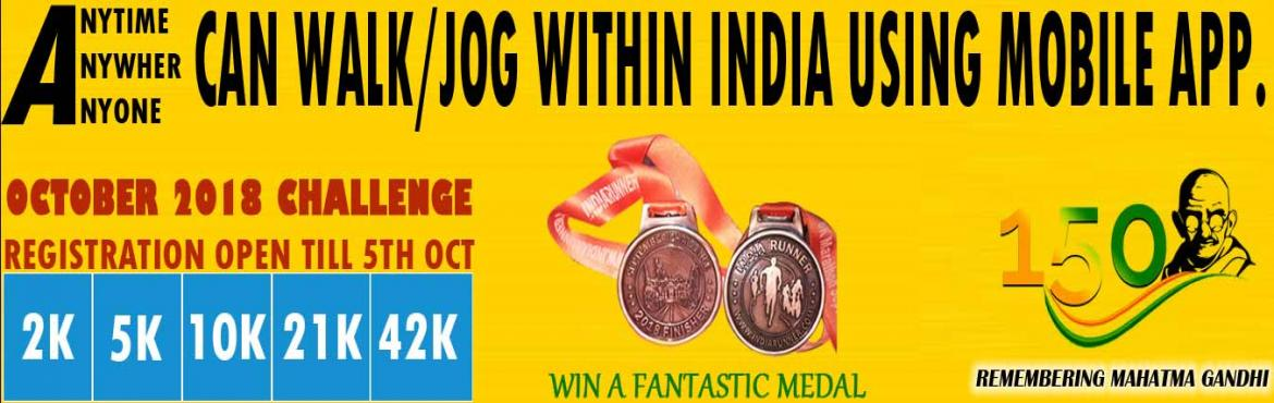 Book Online Tickets for 2K/5K/10K/21K/42 Walk in  Remembering 15, India. Walk Remembering Mahatma Gandhiji    2K/5K/10K/21K/42K Walk/Jog    Complete Your Walk in Your Own Time at Your Own Pace Anywhere in INDIA ! OVERVIEW   EVENT DESCRIPTION:   RUN/Jog from any location you choose. You can run, jog on the road,