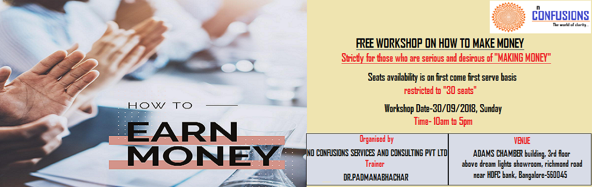 Book Online Tickets for FREE WORKSHOP ON HOW TO MAKE MONEY, BANGALORE. An Opportunity of Life-time for you to acquire knowledge, tools  and mentoring that will equip you to effectively trade in the stock  market with full confidence and achieve Financial Independence  Who should attend this workshop-: