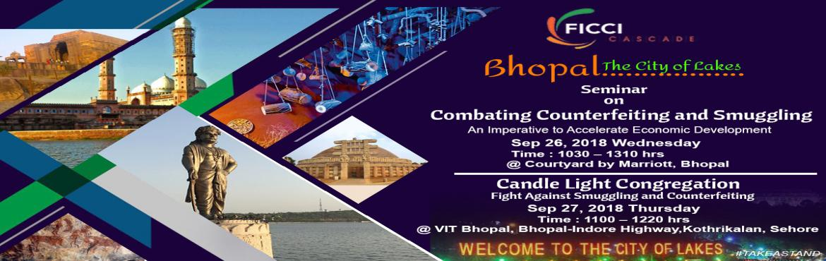 Book Online Tickets for Seminar on Combating Counterfeiting and , Bhopal. FICCI CASCADE believes that awareness and outreach is an essential element in building a proactive strategy to curb counterfeiting and smuggling. With this view, FICCI CASCADE is organising a seminar on 'Combating Counterfeiting and Smuggling &