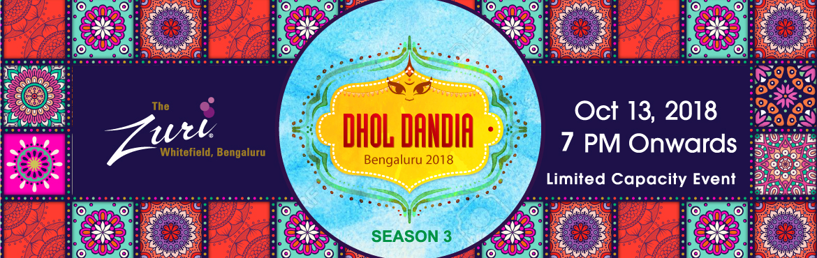 Book Online Tickets for Dhol Dandia 2018 Season 3, Bengaluru.  Bengaluru get ready for the dance festival of india.Let\'s play dandia this season @ One of the most desired dandia destination in Whitefield, The Zuri. We are back with Dhol Dandia, Season 3 & this time we bring in authentic gujrati folk m