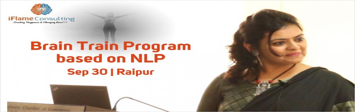 Book Online Tickets for 1-day Brain Train Program based on NLP b, Raipur.   The educators are going to be highly benefited with this subject and its awareness. Your school teachers participation would be mutually enriching, and we look forward to your confirmation to attend this unique workshop and become a part of making