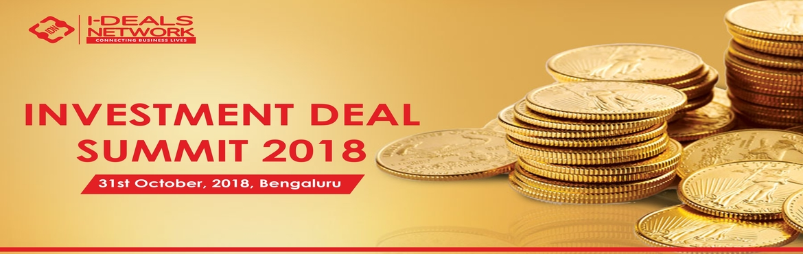 Book Online Tickets for Investment Deal Summit, 31st Oct | Benga, Bengaluru. Investment Deals Summit will focus on the latest deals on the local market, and also will shed light on what's happening on a larger, regional scale. The conference provides opportunities to both funds and strategic partners, investors and entr