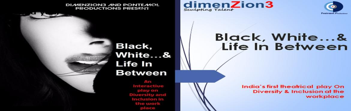 Book Online Tickets for Black, White and life in between  - A th, Mumbai. Black, White...& Life In Between - India\'s first theatrical play on Diversity & Inclusion at workplace Black, White...& Life In Between is an Interactive play that deals with how diversity plays out at work, through the eyes of the