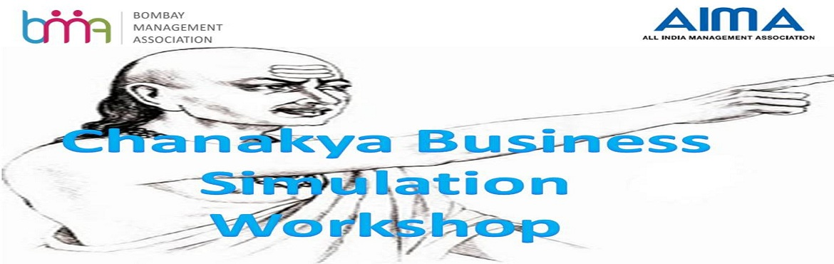 "Book Online Tickets for Chanakya Business Simulation Workshop, Mumbai. BMA Management Development Program on ""Chanakya Business Simulation Workshop""   Date: 12th & 13th October 2018   Time: 10.00 am to 5.30 pm   Venue: Vallabhi Training Room, Level 9 Wockhardt Limited, Wockhardt Tower"