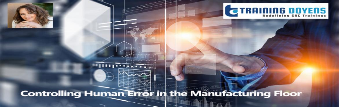 Book Online Tickets for Controlling Human Error in the Manufactu, Aurora. OVERVIEW   Human error is known to be the primary cause of quality and production losses in many industries. Although it is unlikely that human error will ever be eliminated, many human performance problems can be prevented. Human errors start a