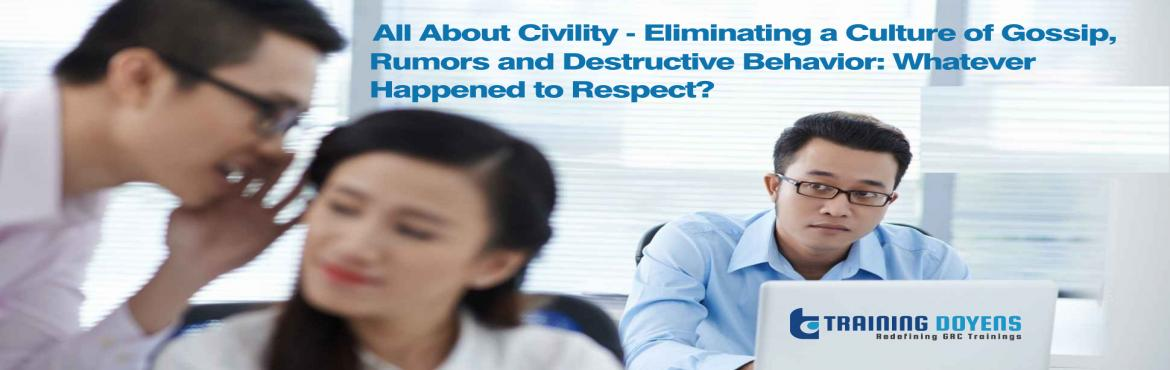 Book Online Tickets for Online Webinar on All About Civility - E, Aurora. OVERVIEW Whatever happened to respect and civil behaviour?What is the cost when we lose both? Uncivil behaviour, left unaddressed, begins a downward spiral you and your employees can't afford. Incivility, leads to gossip in the workplace,