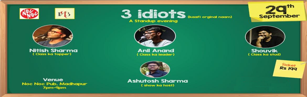 Book Online Tickets for 3 IDIOTS, Hyderabad. 3 idiots is a stand up comedy show featuring the UNCOOL Shouvik Bhattacharya, theBREAK UP boyAnil Anand and the UP KA STUD Nitish Sharma. Also the evening will be hosted by the CONTROVERSIAL KID from HCU Ashutosh Sharma. The 3 comic