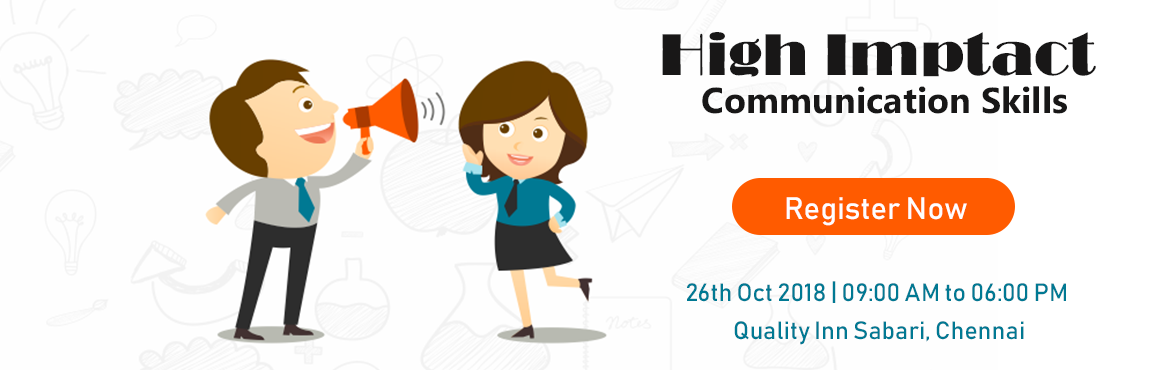 Book Online Tickets for High Impact Communication Skills, Chennai.  Know your communication Style  Learn to be assertive - say 'Yes or No' without hurting  Learn Simple tricks to master listening skills  Learn Psychological tips to make your speech interesting  Learn to get &